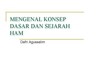 MENGENAL KONSEP DASAR DAN SEJARAH HAM Dafri Agussalim