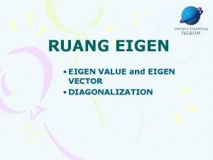 RUANG EIGEN EIGEN VALUE and EIGEN VECTOR DIAGONALIZATION