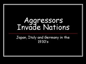 Aggressors Invade Nations Japan Italy and Germany in