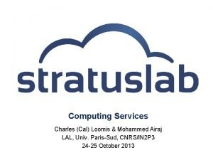Computing Services Charles Cal Loomis Mohammed Airaj LAL