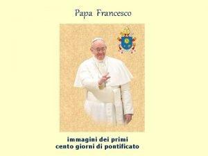 Papa Francesco immagini dei primi cento giorni di