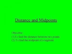 Distance and Midpoints Objective 1To find the distance