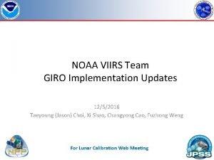 NOAA VIIRS Team GIRO Implementation Updates 1252016 Taeyoung
