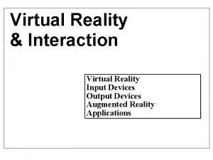 Virtual Reality Interaction Virtual Reality Input Devices Output