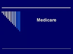 Medicare Agenda o Medicare coverage and eligibility o