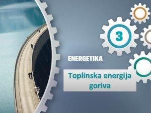 Toplinska energija goriva Toplina je energija koja nastaje