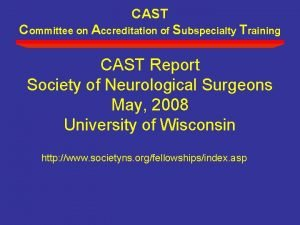 CAST Committee on Accreditation of Subspecialty Training CAST