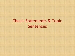 Thesis Statements Topic Sentences The thesis is your