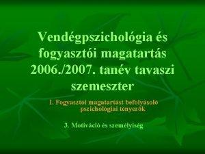Vendgpszicholgia s fogyaszti magatarts 2006 2007 tanv tavaszi