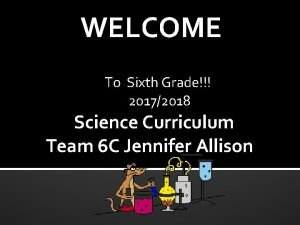 WELCOME To Sixth Grade 20172018 Science Curriculum Team