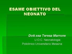 ESAME OBIETTIVO DEL NEONATO Dott ssa Teresa Marrone