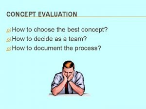 CONCEPT EVALUATION How to choose the best concept