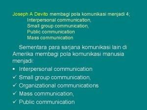 Joseph A Devito membagi pola komunikasi menjadi 4