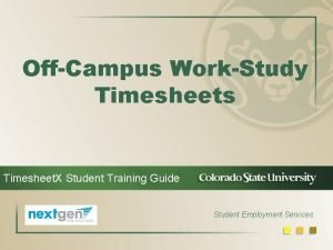 OffCampus WorkStudy Timesheets Timesheet X Student Training Guide