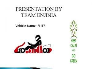 PRESENTATION BY TEAM ENJINIA Vehicle Name ELITE EVENT