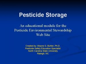 Pesticide Storage An educational module for the Pesticide
