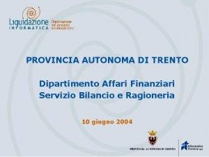 PROVINCIA AUTONOMA DI TRENTO Dipartimento Affari Finanziari Servizio