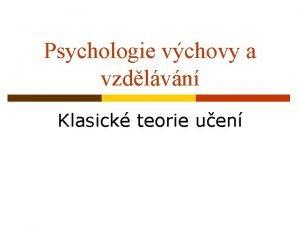 Psychologie vchovy a vzdlvn Klasick teorie uen vodem