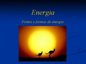 Energia Fontes e formas de energia Energia est