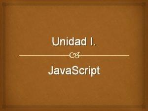 Unidad I Java Script Java Script El Java