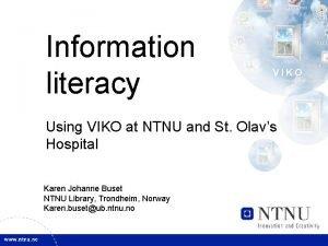 Information literacy Using VIKO at NTNU and St