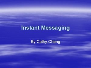 Instant Messaging By Cathy Chang Article Sure instant