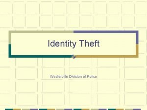 Identity Theft Westerville Division of Police What is