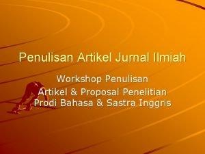 Penulisan Artikel Jurnal Ilmiah Workshop Penulisan Artikel Proposal