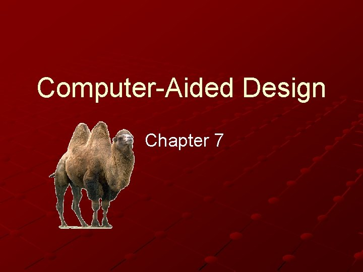 ComputerAided Design Chapter 7 ComputerAided Design CAD Use