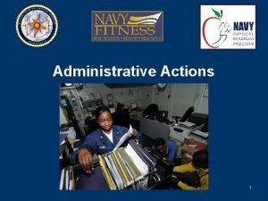 Administrative Actions 1 Objectives Discuss admin actions for