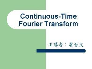 ContinuousTime Fourier Transform Content l Introduction l Fourier