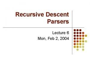 Recursive Descent Parsers Lecture 6 Mon Feb 2