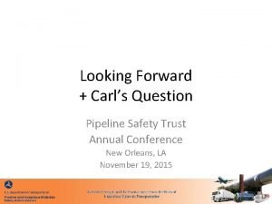 Looking Forward Carls Question Pipeline Safety Trust Annual