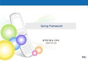 Spring Framework 2007 03 29 Copyright 2007 DKI