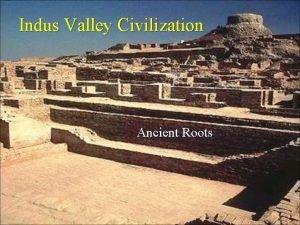 Indus Valley Civilization Ancient Roots Indus Valley Civilization