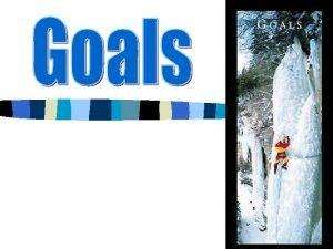 Goal Setting n Anyone who does anything worthwhile