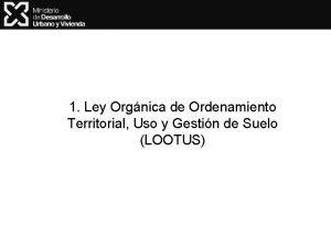 1 Ley Orgnica de Ordenamiento Territorial Uso y
