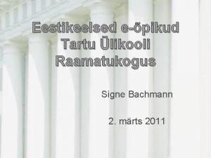 Eestikeelsed epikud Tartu likooli Raamatukogus Signe Bachmann 2