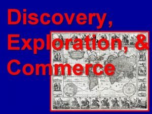 Discovery Exploration Commerce Motives Motives for Exploration 1