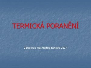 TERMICK PORANN Zpracovala Mgr Martina Novotn 2007 TERMICK
