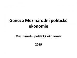 Geneze Mezinrodn politick ekonomie Mezinrodn politick ekonomie 2019