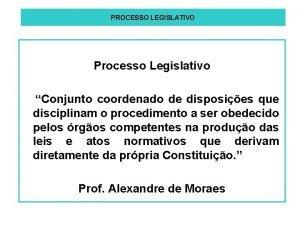 PROCESSO LEGISLATIVO Processo Legislativo Conjunto coordenado de disposies