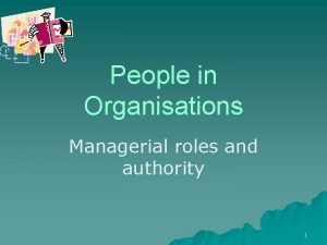 People in Organisations Managerial roles and authority 1