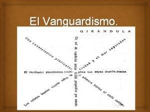 El Vanguardismo El caligrama y Vicente Huidobro Vicente