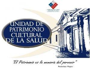 Nuestros comienzos como Unidad de Patrimonio Cultural de