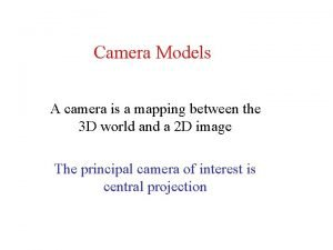 Camera Models A camera is a mapping between