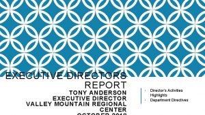 EXECUTIVE DIRECTORS REPORT TONY ANDERSON EXECUTIVE DIRECTOR VALLEY