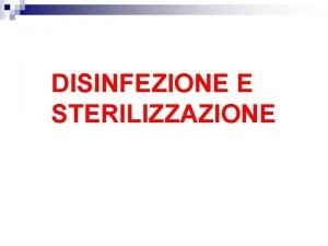 DISINFEZIONE E STERILIZZAZIONE Sterilit n Si intende per