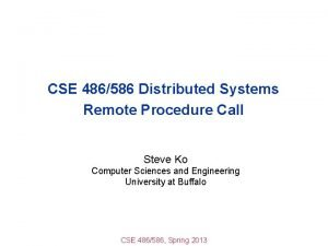CSE 486586 Distributed Systems Remote Procedure Call Steve