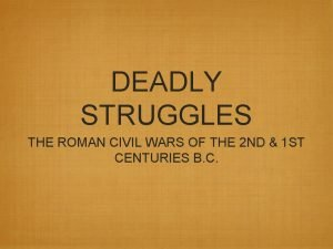 DEADLY STRUGGLES THE ROMAN CIVIL WARS OF THE